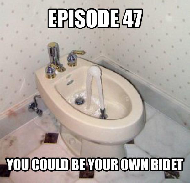 Bidet Bad episode 47 you could be your own bidet bad parenting podcast